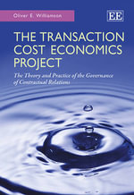 The Transaction Cost Economics Project : The Theory and Practice of the Governance of Contractual Relations - Oliver E. Williamson