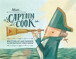 Meet Captain Cook : A History of Growing Up from the Ice Age to the Ap... - Rae Murdie