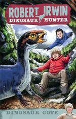 Robert Irwin Dinosaur Hunter 7 : Dinosaur Cove - Lachlan Creagh