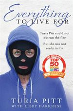 Everything to Live for : The Inspirational Story of Turia Pitt - Turia Pitt