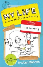 My Life and Other Stuff That Went Wrong - Signed Copies Available! : My Life and Other Stuff... : Book 2 - Tristan Bancks