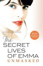 The Secret Lives of Emma : Unmasked : Book Three - Natasha Walker