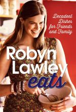 Robyn Lawley Eats - Signed Copies Available!* : Decadent Dishes for Friends and Family - Robyn Lawley