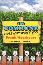 The Commune Does Not Want You - Frank Moorhouse