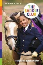 The Saddle Club : Trail Mates & Dude Ranch : The Saddle Club Series : Book 3 - Bonnie Bryant