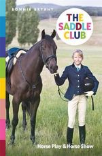 The Saddle Club : Horse Play & Horse Show : The Saddle Club Series : Book 4 - Bonnie Bryant