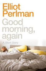 Good Morning, Again - Elliot Perlman