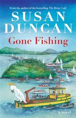 Gone Fishing  : The sequel to The Briny Cafe - Susan Duncan