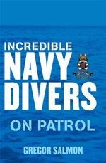 Incredible Navy Divers : On Patrol - Gregor Salmon