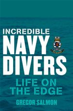 Incredible Navy Divers : Life On The Edge - Gregor Salmon