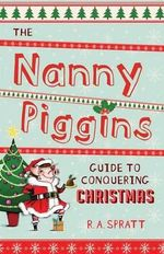 The Nanny Piggins Guide to Conquering Christmas - R.A. Spratt