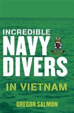 Incredible Navy Divers : In Vietnam - Gregor Salmon