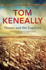 Shame and the Captives - Tom Keneally