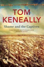 Shame and the Captives - Tom Keneally