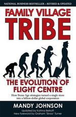 Family Village Tribe - Revised and Updated : The Evolution of Flight Centre - Mandy Johnson