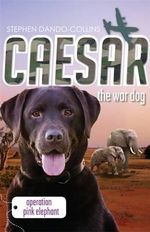 Operation Pink Elephant : Caesar the War Dog 3 - Stephen Dando-Collins