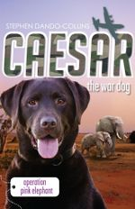Caesar the War Dog 3 : Operation Pink Elephant - Stephen Dando-Collins