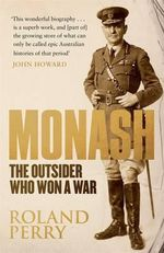 Monash The Outsider Who Won A War - Roland Perry