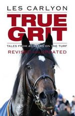 True Grit : Tales from 40 Years on the Turf - Les Carlyon