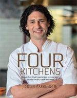 Four Kitchens : Beautiful, Mouth-watering, Restaurant-quality Food to Cook at Home - Colin Fassnidge