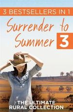 Surrender to Summer 3 : The Ultimate Rural Collection - Nicole Alexander