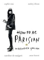 How to be Parisian : Wherever You are - Sophie Mas