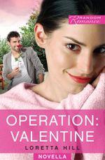 Operation : Valentine - Loretta Hill
