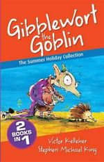 The Summer Holiday Collection : Gibblewort the Goblin - Victor Kelleher