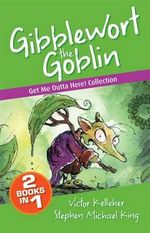 Get Me Outta Here Collection : Gibblewort the Goblin   - Victor Kelleher