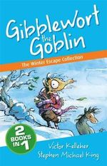 The Winter Escape Collection : Gibblewort the Goblin  - Victor Kelleher