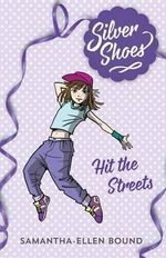 Hit the Streets : Silver Shoes : Book 2 - Samantha-Ellen Bound