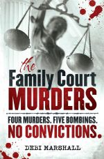 The Family Court Murders : Four Murders. Five Bombings. No Convictions. - Debi Marshall