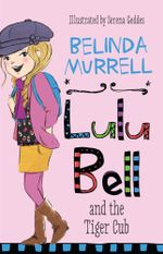 Lulu Bell and the Tiger Cub : Lulu Bell Series - Belinda Murrell