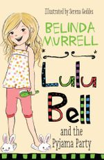 Lulu Bell and the Pyjama Party - Belinda Murrell