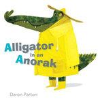 Alligator in an Anorak - Daron Parton
