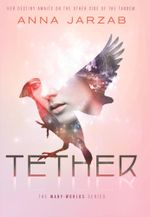 Tether : The Many-Worlds Trilogy, Book II - Anna Jarzab
