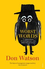 Watson's Worst Words : A Compendium for Our Times - Don Watson