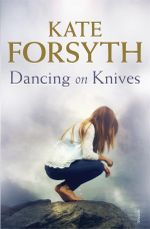 Dancing on Knives - Kate Forsyth