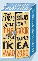 Extraordinary Journey of the Fakir Who Got Trapped in an Ikea Wardrobe - Romain Puertolas