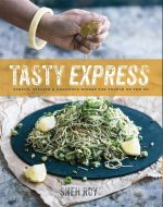Tasty Express : Simple, Stylish & Delicious Dishes for People on the Go - Sneh Roy