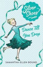 Dance Till You Drop : Silver Shoes : Book 4 - Samantha-Ellen Bound