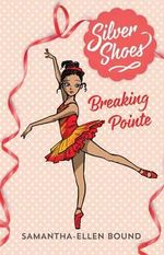 Breaking Pointe : Silver Shoes : Book 3 - Samantha-Ellen Bound