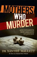Mothers Who Murder - Pre-order your signed copy now!* : And Infamous Miscarriages of Justice - Xanthe Mallett