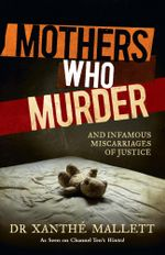Mothers Who Murder - Xanthe Mallett