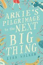 Arkie's Pilgrimage to the Next Big Thing - Lisa Walker