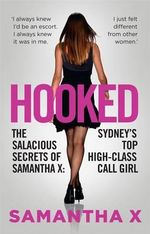 Hooked : The Salacious Secrets of Samantha X: Sydney's Top High-Class Call Girl - Samantha X