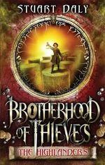 The Highlanders : Brotherhood of Thieves Series : Book 2 - Stuart Daly