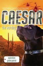 Operation Green Parrot : Caesar the War Dog : Book 4 - Stephen Dando-Collins