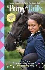 Pony Crazy / May's Riding Lesson / Corey's Missing Pony : Pony Tails Bindup 1 - Bonnie Bryant