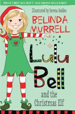 Lulu Bell and the Christmas Elf - Belinda Murrell
